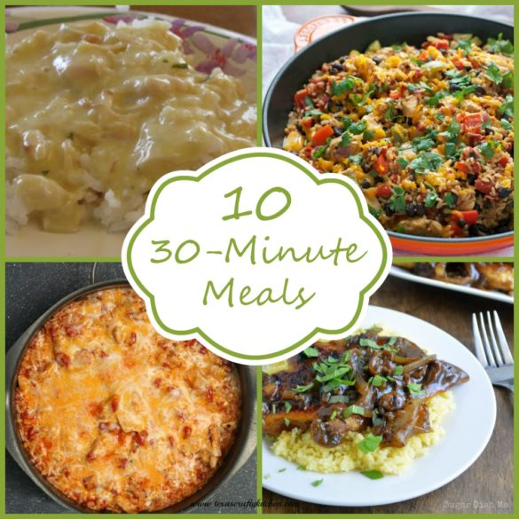 10 Amazing 30 Minute Meals