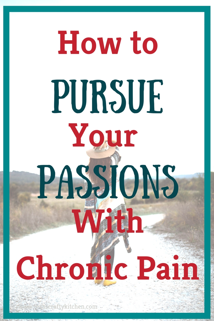 How to Pursue Your Passions with Chronic Pain Texas Crafty Kitchen