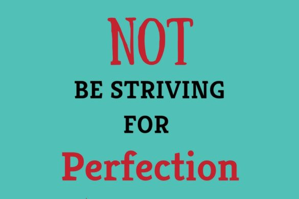 Why You Should Not Be Striving For Perfection