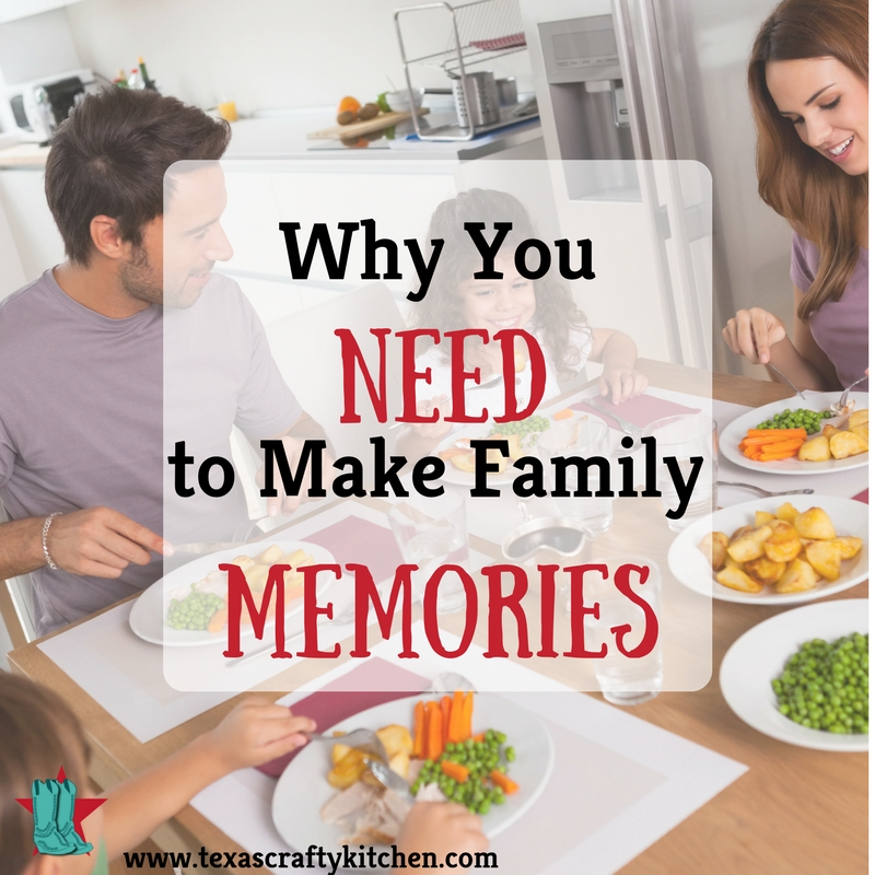 4 Reasons Why You Need to Make Lasting Family Memories - Texas Crafty Kitchen