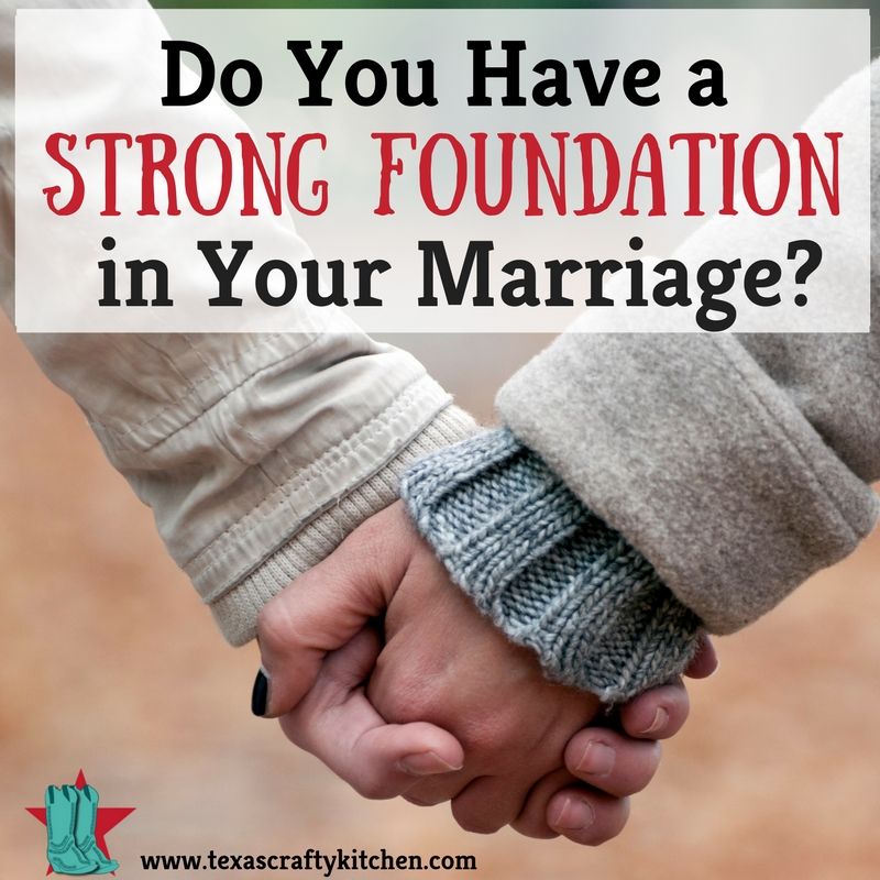 Do You Have a Strong Foundation in Your Marriage? We have talked about building strong relationships in a family, but really you need to have a strong foundation to your marriage for your family relationships to be strong.